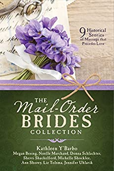 The Mail-Order Brides Collection: 9 Historical Stories of Marriage that Precedes Love (English Edition) di [Besing, Megan, Marchand, Noelle, Schlachter, Donna, Shackelford, Sherri, Shocklee, Michelle, Shorey, Ann, Tolsma, Liz, Uhlarik, Jennifer, Y'Barbo, Kathleen]