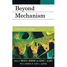 Beyond Mechanism: Putting Life Back Into Biology by Brian G. Henning (2013-02-01)