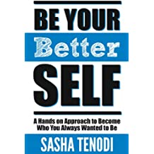 Be Your [Better] Self: A Hands on Approach to Become Who You Always Wanted to Be: Change the Status Quo (English Edition)