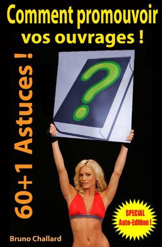 Comment promouvoir votre ouvrage – 60+1 Astuces – Spécial Auto-Edition !