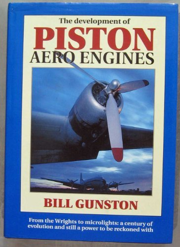 The Development of Piston Aero Engines: From the Wrights to Microlights : A  Century of Evolution and Still a Power to Be Reckoned With by Bill Gunston