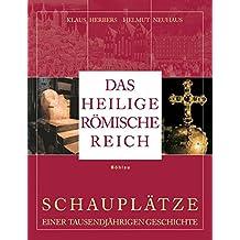 Das Heilige Römische Reich: Schauplätze einer tausendjährigen Geschichte (843-1806)