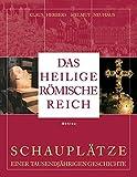 Das Heilige Römische Reich: Schauplätze einer tausendjährigen Geschichte (843-1806) -