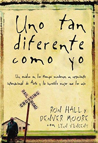 Uno tan diferente como yo: Un esclavo en los tiempos modernos, un negociante internacional de arte y la increíble mujer que los unió por Ron Hall