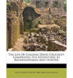 The Life of Colonel David Crockett: Comprising His Adventures as Backwoodsman and Hunter; (Paperback) - Common