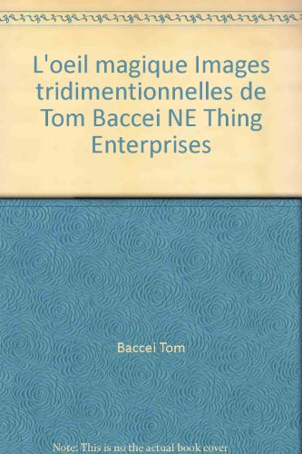 L'oeil magique Images tridimentionnelles de Tom Baccei NE Thing Enterprises