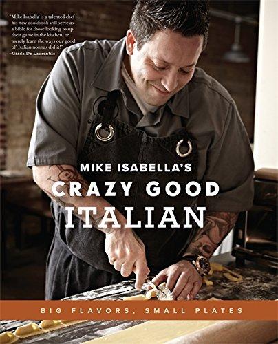 Mike Isabella's Crazy Good Italian: Big Flavors, Small Plates