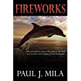 Fireworks: Terrorists Have Planned an Explosive July 4th for New York. Can Two Divers and a Dolphin Foil Their Deadly Plot? by Paul J. Mila (2008-10-13)