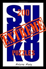 By Antoine Alary Extreme Sudoku: A collection of 200 of the toughest Sudoku puzzles known to man. (With their solutio [Paperback] Paperback