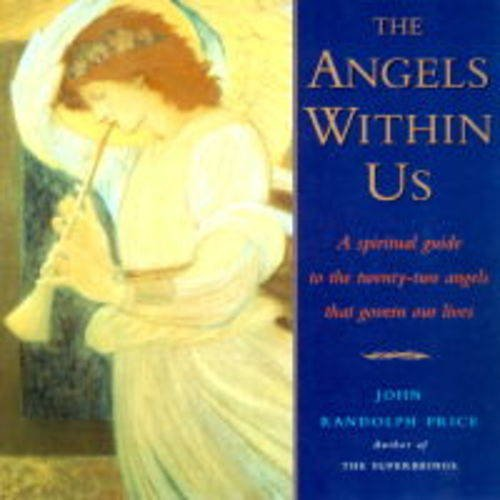 Angels Within Us: A Spiritual Guide to the Twenty-two Angels That Govern Our Lives por Randolph Price