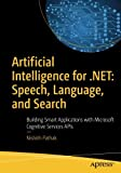 Artificial Intelligence for .NET: Speech, Language, and Search: Building Smart Applications with Microsoft Cognitive Services APIs