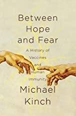 Between Hope and Fear – A History of Vaccines and Human Immunity