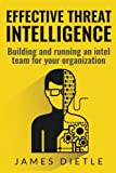 Effective Threat Intelligence: Building and running an intel team for your organization