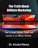 The Truth About Affiliate Marketing: How To Avoid Common Pitfalls and Succeed as an Affiliate Marketer (English Edition)