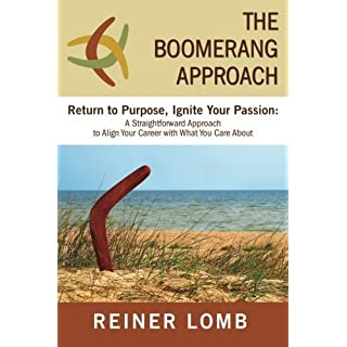 The Boomerang Approach: Return to Purpose, Ignite Your Passion: A Straightforward Approach to Align Your Career with What You Care About by Reiner Lomb (2014-10-01)