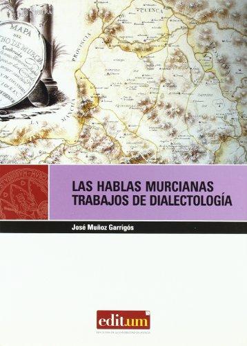 Las Hablas Murcianas: Trabajos de dialectología por Jose Muñoz Garrigos