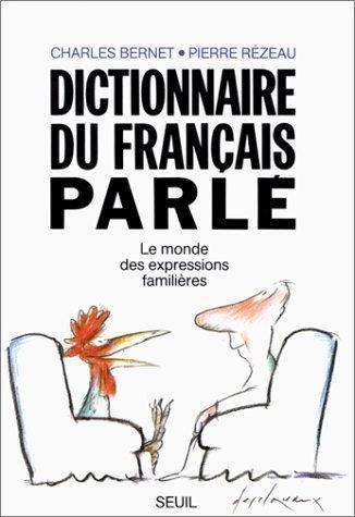 Dictionnaire du francais parle: Le monde des expressions familieres by Charles Bernet (1989-01-01)