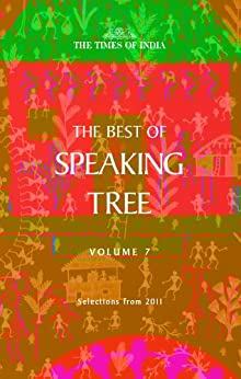 The Best of Speaking Tree - Volume 7 by [Collection from articles in The Times of India]