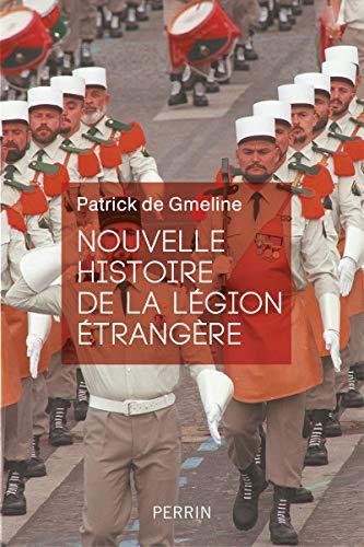 Nouvelle histoire de la Légion étrangère par Patrick de Gmeline