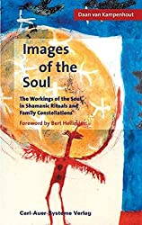 Images of the Soul: The Workings of the Soul in Shamanic Ritual and Family Constellations