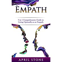 Empath: 3 in 1 Guide to Living Optimally as an Empath (April Stone - Spirituality Book 13) (English Edition)