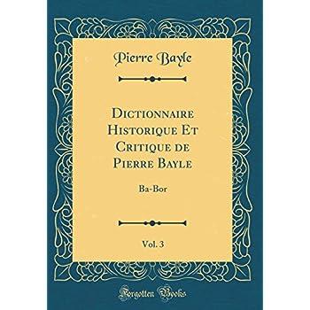 Dictionnaire Historique Et Critique de Pierre Bayle, Vol. 3: Ba-Bor (Classic Reprint)