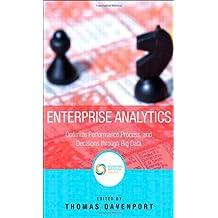 Enterprise Analytics: Optimize Performance, Process and Decisions Through Big Data