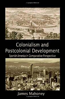 Colonialism and Postcolonial Development (Cambridge Studies in Comparative Politics) de [Mahoney]