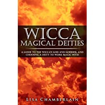 Wicca Magical Deities: A Guide to the Wiccan God and Goddess, and Choosing a Deity to Work Magic With (English Edition)