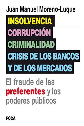 Insolvencia, corrupción, criminalidad y crisis de los bancos y de los mercados: El fraude de las preferentes y los poderes públicos (Investigación) por Juan Manuel Moreno-Luque y Fernández de Cañete