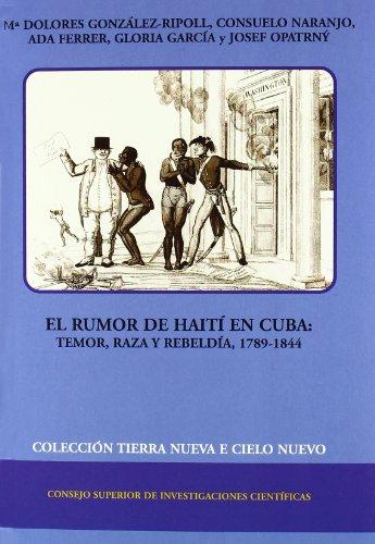 El rumor de Haití en Cuba: Temor, raza y rebeldía (1789-1844) (Tierra Nueva e Cielo Nuevo)