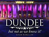 Dundee, But Not As We Know It
