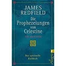 Die Prophezeiungen von Celestine: ein Abenteuer. Das spirituelle Kultbuch