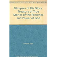 Glimpses of His Glory: Treasury of True Stories of the Presence and Power of God