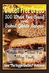 Gluten Free Bread: 100 Wheat Free Bread and Baked Goods Recipes: Gluten Free Cookbook