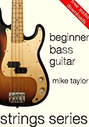 Beginner Bass Guitar (Strings Series Bass Guitar) (English Edition)