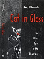 Cat in Glass and Other Tales of the Unnatural by Nancy Etchemendy (2002-09-17)