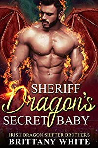 Sheriff Dragon's Secret Baby (Irish Dragon Shifter Brothers Book 4) (English Edition)