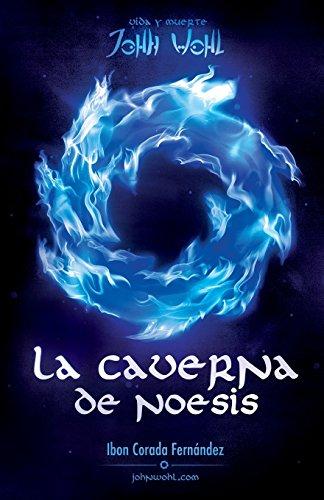 La Caverna de Noesis: Vida y Muerte de John Wohl: Volume 1