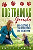 #9: Dog Training Guide: Understand & Train Your Dog The Right Way