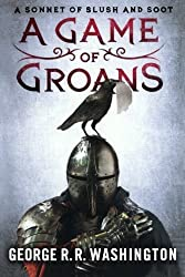 A Game of Groans: A Sonnet of Slush and Soot by George R.R. Washington (2012-03-27)