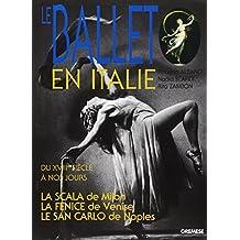 Le ballet en Italie: La Scala, La Fenice, Le San Carlo : du XVIIIe siècle à nos jours