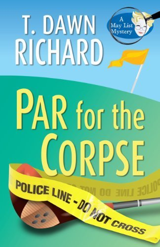 Par for the Corpse (A May List Mystery) by T. Dawn Richard (2011-05-18)