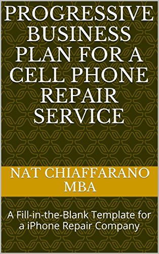 Progressive Business Plan for a Cell Phone Repair Service: A Fill-in-the-Blank Template for a iPhone Repair Company