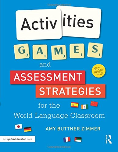 Activities, Games, and Assessment Strategies for the World Language Classroom