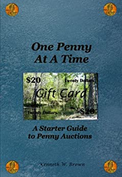 One Penny At A Time:  A Starter Guide to Penny Auctions (English Edition) von [Brown, Kenneth]