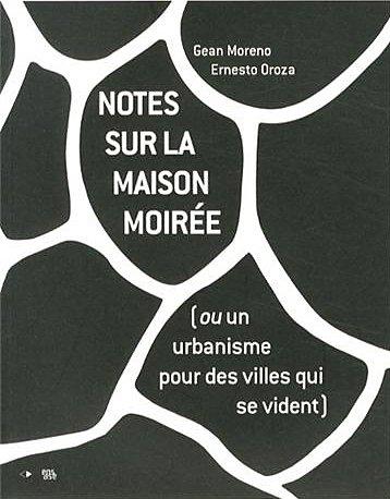 Notes sur la maison moirée (ou un urbanisme pour des villes qui se vident)