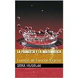 La Princesa y la Matematica: Cuentos de Ciencias Exactas (Spanish Edition)