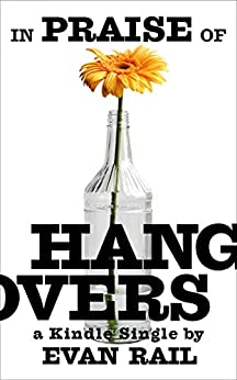 In Praise of Hangovers (Kindle Single) by [Rail, Evan]