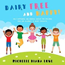 Dairy Free and Happy!: Help, happiness, and general advice for children who are allergic to dairy products